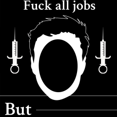 Fuck Work. Fuck My Job. Fuck All Jobs. But Fuck Mine in Particular.